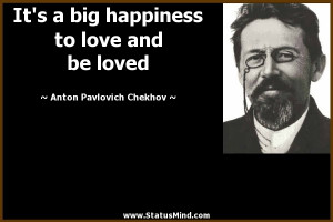... to love and be loved - Anton Pavlovich Chekhov Quotes - StatusMind.com