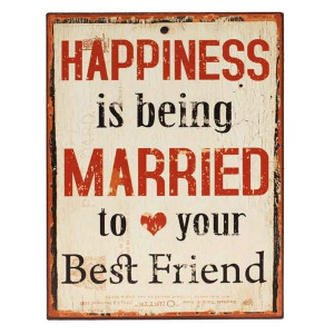 Marry your best friend :-)