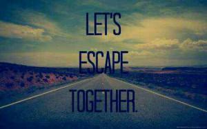 Lets escape together(: