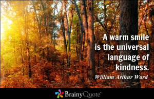 warm smile is the universal language of kindness. - William Arthur ...