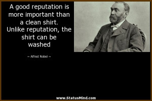 good reputation is more important than a clean shirt. Unlike ...
