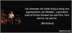 do remember the whole thing as being very argumentative, hot blooded ...