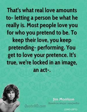 That's what real love amounts to- letting a person be what he really ...