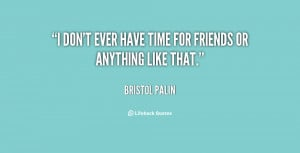 quote-Bristol-Palin-i-dont-ever-have-time-for-friends-136568_1.png