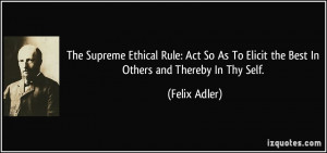 The Supreme Ethical Rule: Act So As To Elicit the Best In Others and ...