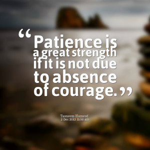 Quotes Picture: patience is a great strength if it is not due to ...