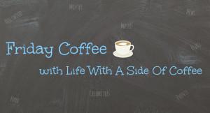 Friday Coffee #3