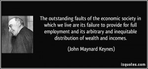 ... inequitable distribution of wealth and incomes. - John Maynard Keynes