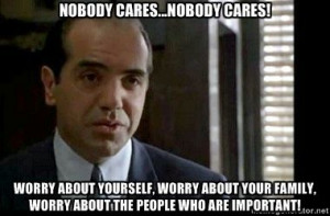 nobody cares...nobody cares! worry about yourself, worry about your ...