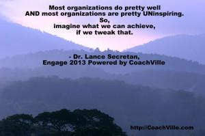 ... we tweak that. -Dr. Lance Secretan, Engage 2013 Powered by CoachVille