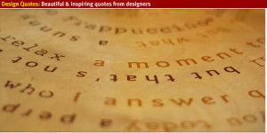 Beautiful and inspiring Designers Quotes