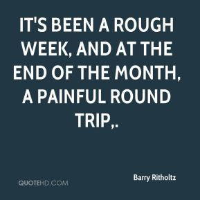 It's been a rough week, and at the end of the month, a painful round ...