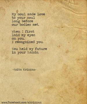 to your soul, long before our bodies met. When I first laid my eyes ...