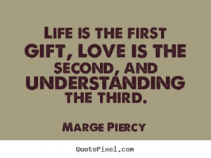 Quotes about love - Life is the first gift, love is the second, and ...
