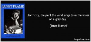 Electricity, the peril the wind sings to in the wires on a gray day ...