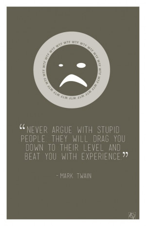 Mark twain, quotes, sayings, never argue with stupid people