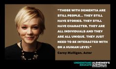 lovely quote about dementia from actress Carey Mulligan. Mulligan is ...