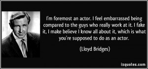 foremost an actor. I feel embarrassed being compared to the guys ...