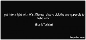 got into a fight with Walt Disney: I always pick the wrong people to ...