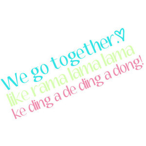 We go together! Grease quote by Leandra, use(: