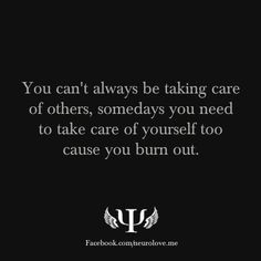 ... taking care of others, somedays you need to take care of yourself too