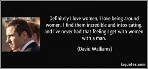 quote definitely i love women i love being around women i find them