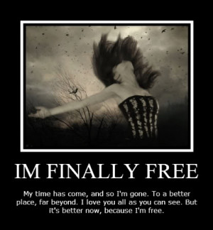 Finally Free My Time Has Come And So I'm Gone To A Better ...