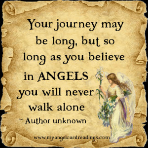 ... as you believe in Angels you will never walk alone. ~ Author unknown