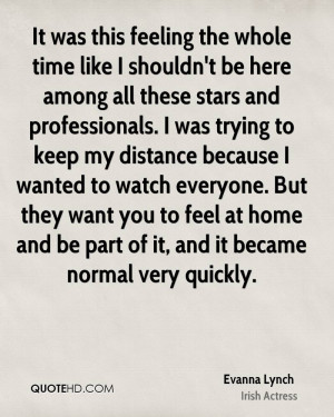... distance because I wanted to watch everyone. But they want you to feel