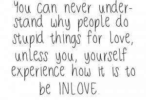 You can never understand why people do stupid things for love, unless ...