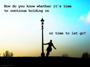 ... do you know whether it's time to continue holding on or to let go