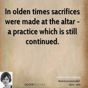 Helen rowland marriage quotes in olden times sacrifices were made at