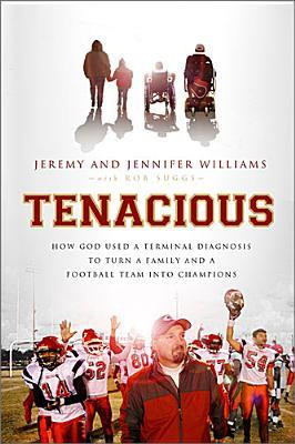 Tenacious: How God Used a Terminal Diagnosis to Turn a Family and a ...