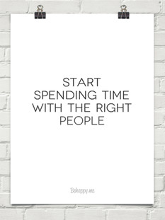START SPENDING TIME WITH THE RIGHT PEOPLE