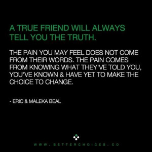 True friends will always tell you the #truth.
