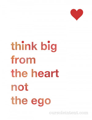 Think Big From The Heart Not The Ego