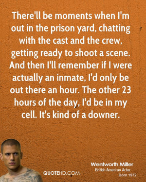 ... inmate, I'd only be out there an hour. The other 23 hours of the day