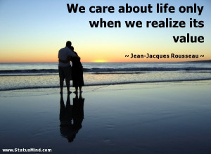 We care about life only when we realize its value