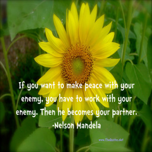 If you want to make peace with your enemy, you have to work with your ...
