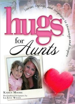 Hugs for Aunts: Stories, Sayings, and Scriptures to Encourage and ...