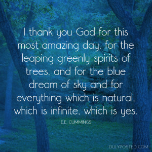 thank you God for this most amazing day, for the leaping greenly ...