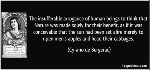 The insufferable arrogance of human beings to think that Nature was ...