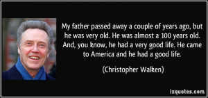 My father passed away a couple of years ago, but he was very old. He ...