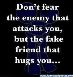Be careful for the fake friends that hug you while they stab ya in the ...