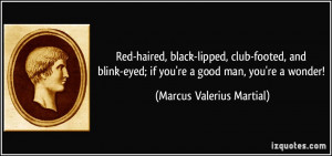 , black-lipped, club-footed, and blink-eyed; if you're a good man ...