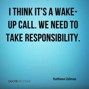 think it's a wake-up call. We need to take responsibility.