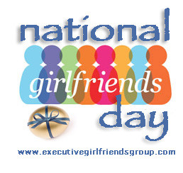 ... Executive Girlfriends' Group and Happy National Girlfriend's Day