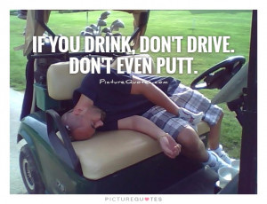... Golf Quotes Funny Alcohol Quotes Driving Quotes Drink Quotes Dean