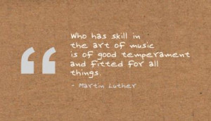 ... of Music is of good temperament and fitted for all things ~Art Quote