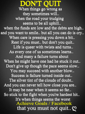 DON'T QUIT...When things go wrong, as they sometimes will,...